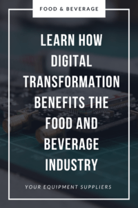 LEARN HOW DIGITAL TRANSFORMATION BENEFITS THE FOOD AND BEVERAGE INDUSTRY